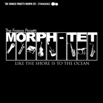 The Franco Proietti Morph-tet: Like The Shore Is To The Ocean