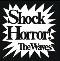 The Waves: Shock Horror!
